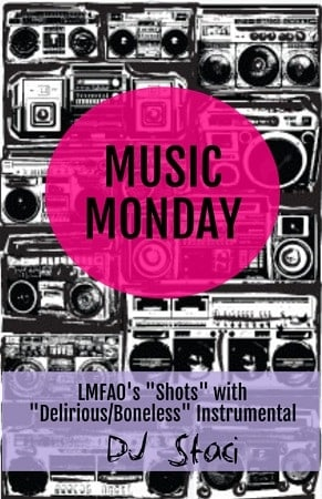 Music Monday – Shots by LMFAO with Delirious Instrumental