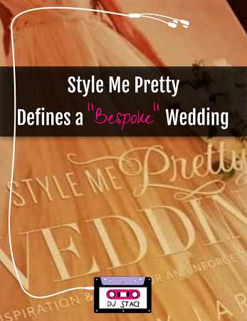 Style Me Pretty Defines A Bespoke Wedding San Diego Dj