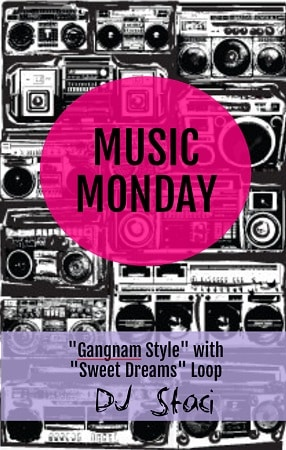 "Music Monday – ""Gangnam Style"" with ""Sweet Dreams"" Loop"