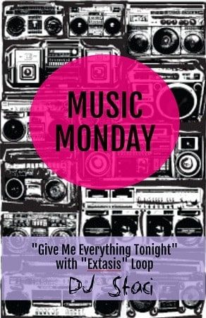 "Music Monday – ""Give Me Everything Tonight"" with ""Extasis"" Loop"