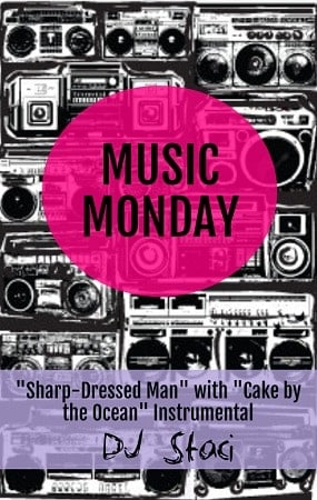"Music Monday - ""Sharp-Dressed Man"" with ""Cake by the Ocean"" Instrumental"