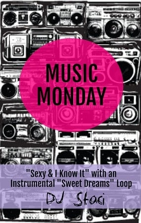 "Music Monday - ""Sexy & I Know It"" with ""Sweet Dreams"" Loop"