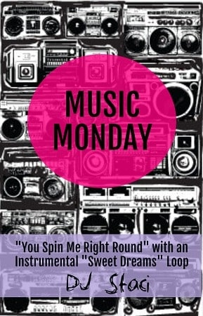 "Music Monday - ""You Spin Me Right Round"" with ""Sweet Dreams"" Loop"