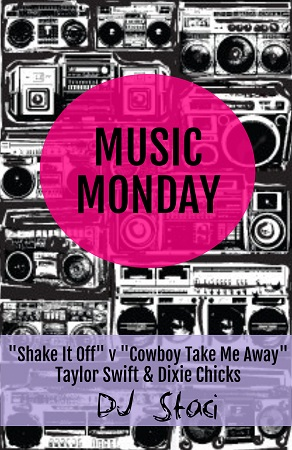 "Music Monday – ""Shake It Off"" v. ""Cowboy Take Me Away"" – Taylor Swift, Dixie Chicks - San Diego DJs & Photo Booth"