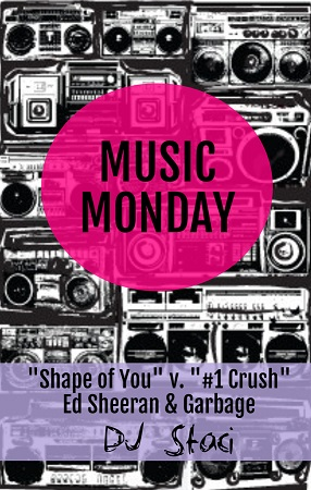 Music Monday - Shape of You v Number One Crush - San Diego DJ Staci