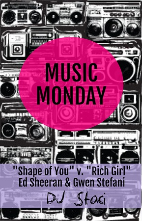 Music Monday - Shape of You v Rich Girl - San Diego DJ Staci